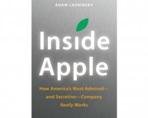 Adam Lashinsky revine cu lucrarea INSIDE APPLE, o istorie neautorizata a companiei APPLE