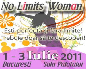 No Limits Woman - cel mai mare eveniment dedicat femeilor din Romania 1 – 3 Iulie 2011, Sala Palatului, Bucuresti