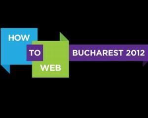 Conferinta internationala How to Web 2012 se desfasoara la Bucuresti