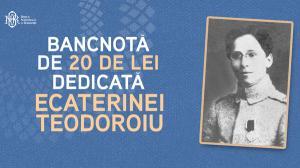 Banca Nationala va lansa bancnota de 20 de lei. Prima personalitate feminina pe o bancnota romaneasca de circulatie: Ecaterina Teodoroiu