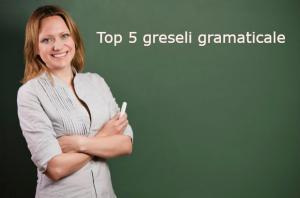 Top 5 greseli gramaticale foarte des intalnite!